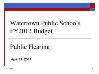 Watertown Public Schools FY2012 Budget  Public Hearing