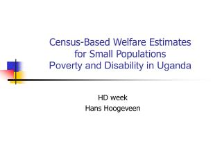 Census-Based Welfare Estimates  for Small Populations Poverty and Disability in Uganda