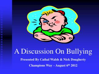 A Discussion On Bullying Presented By Cathal Walsh & Nick Dougherty