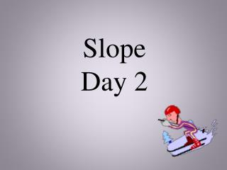 Slope Day 2