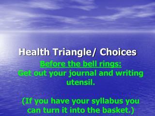 Health Triangle/ Choices