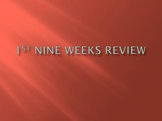 1 st  NINE WEEKS REVIEW