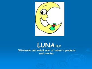 L UNA PLC Wholesale and retail sale of baker's products and candies
