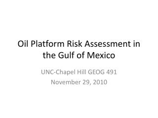 Oil Platform Risk Assessment in the Gulf of Mexico