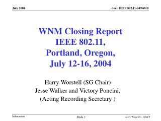 WNM Closing Report IEEE 802.11,  Portland, Oregon,  July 12-16, 2004