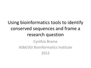 Using bioinformatics tools to identify conserved sequences and frame a research question