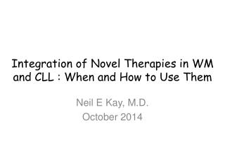 Integration of Novel Therapies in WM and CLL : When and How to Use Them