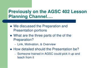 Previously on the AGSC 402 Lesson Planning Channel….