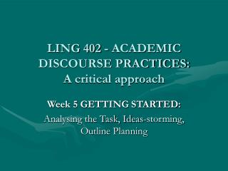 LING 402 - ACADEMIC DISCOURSE PRACTICES:  A critical approach