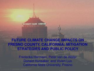 FUTURE CLIMATE CHANGE IMPACTS ON FRESNO  COUNTY , CALIFORNIA: MITIGATION