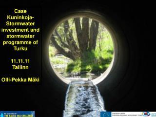 Case Kuninkoja-Stormwater investment and stormwater programme of Turku 11.11.11 Tallinn