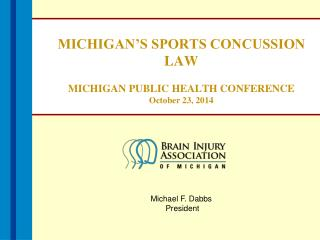 MICHIGAN'S SPORTS CONCUSSION LAW MICHIGAN PUBLIC HEALTH CONFERENCE October 23, 2014
