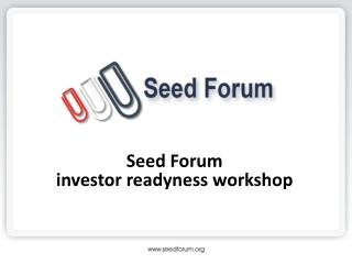 Seed Forum                                  investor  readyness  workshop