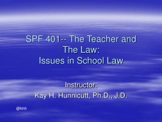 SPF 401-- The Teacher and  The Law: Issues in School Law
