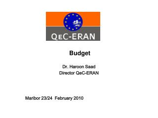 Budget Dr. Haroon Saad Director QeC-ERAN Maribor 23/24  February 2010