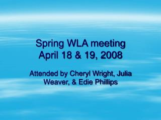 Spring WLA meeting April 18 & 19, 2008