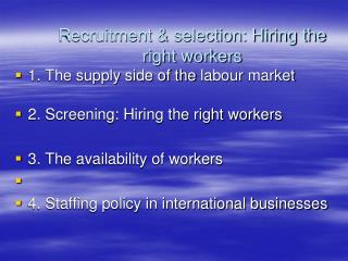 Recruitment & selection: Hiring the right workers