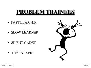 PROBLEM TRAINEES