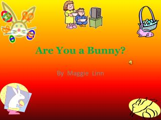 Are You  a  Bunny ?