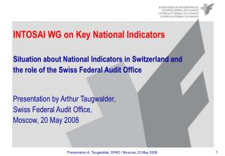 INTOSAI WG on Key National Indicators Situation about National Indicators in Switzerland and