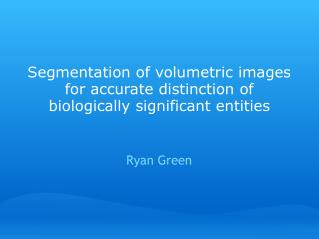 Segmentation of volumetric images for accurate distinction of biologically significant entities