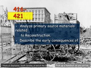 Analyze primary source materials related     to Reconstruction.