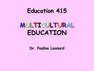 Education 415 M U L T I C U L T U R A L  EDUCATION
