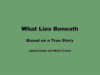 What Lies Beneath Based on a True Story