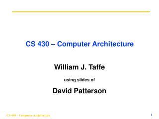 CS 430 – Computer Architecture