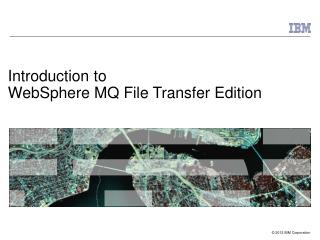 Introduction to  WebSphere MQ File Transfer Edition