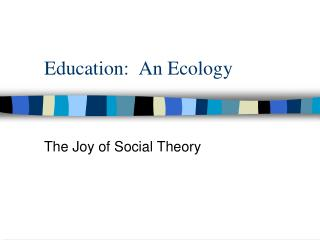 Education:  An Ecology