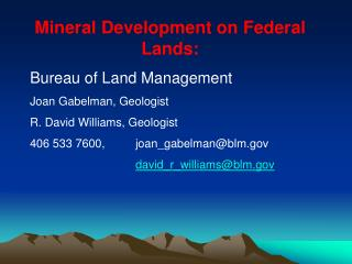 Mineral Development on Federal Lands: Bureau of Land Management Joan Gabelman, Geologist