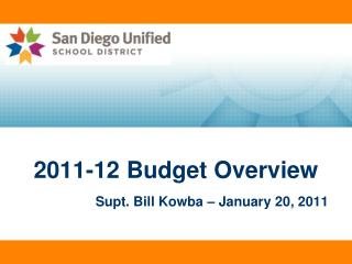 2011-12 Budget Overview Supt. Bill Kowba – January 20, 2011