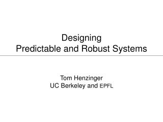 Designing                                 Predictable and Robust Systems