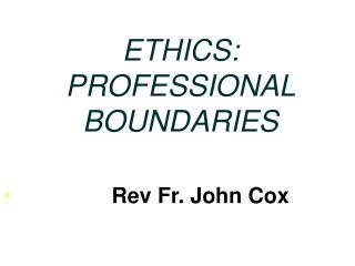 ETHICS: PROFESSIONAL BOUNDARIES