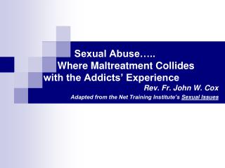Sexual Abuse…..      Where Maltreatment Collides  with the Addicts' Experience