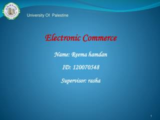 Electronic Commerce Name: Reema hamdan ID: 120070548 Supervisor: rasha