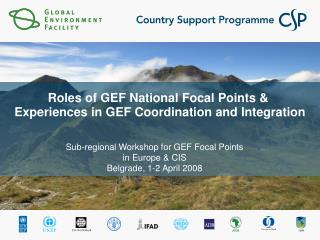 Roles of GEF National Focal Points &  Experiences in GEF Coordination and Integration