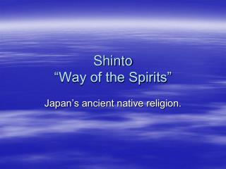 Shinto �Way of the Spirits�