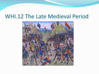 WHI.12 The Late Medieval Period