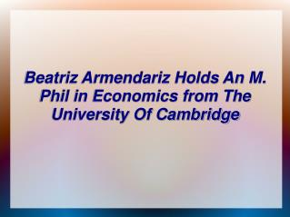 Beatriz Armendariz Holds An M. Phil in Economics from The University Of Cambridge