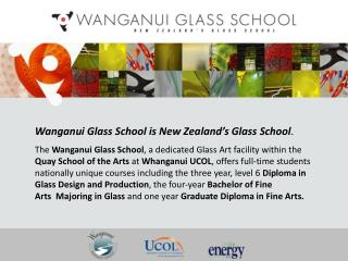 Wanganui Glass School is New Zealand's Glass School .