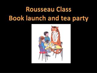 Rousseau Class Book launch and tea party