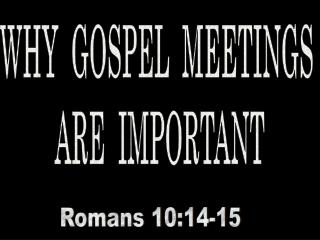 WHY  GOSPEL  MEETINGS  ARE  IMPORTANT
