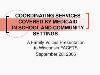 COORDINATING SERVICES COVERED BY MEDICAID IN SCHOOL AND COMMUNITY SETTINGS