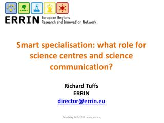 Smart  specialisation : what role for science centres and science communication? Richard Tuffs