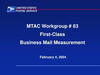 MTAC Workgroup # 83 First-Class Business Mail Measurement  February 4, 2004