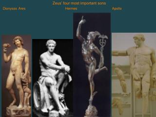 Zeus' four most important sons Dionysos	Ares			Hermes			Apollo