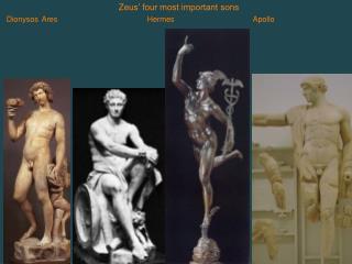 Zeus' four most important sons DionysosAresHermesApollo
