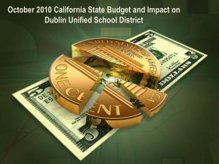 October 2010 California State Budget and Impact on Dublin Unified School District